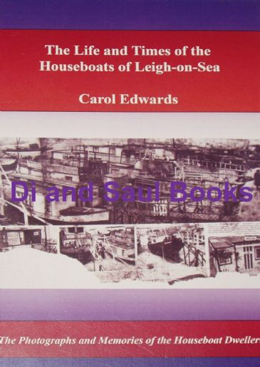 The Life and Times of the Houseboats of Leigh-on-Sea, by Carol Edwards